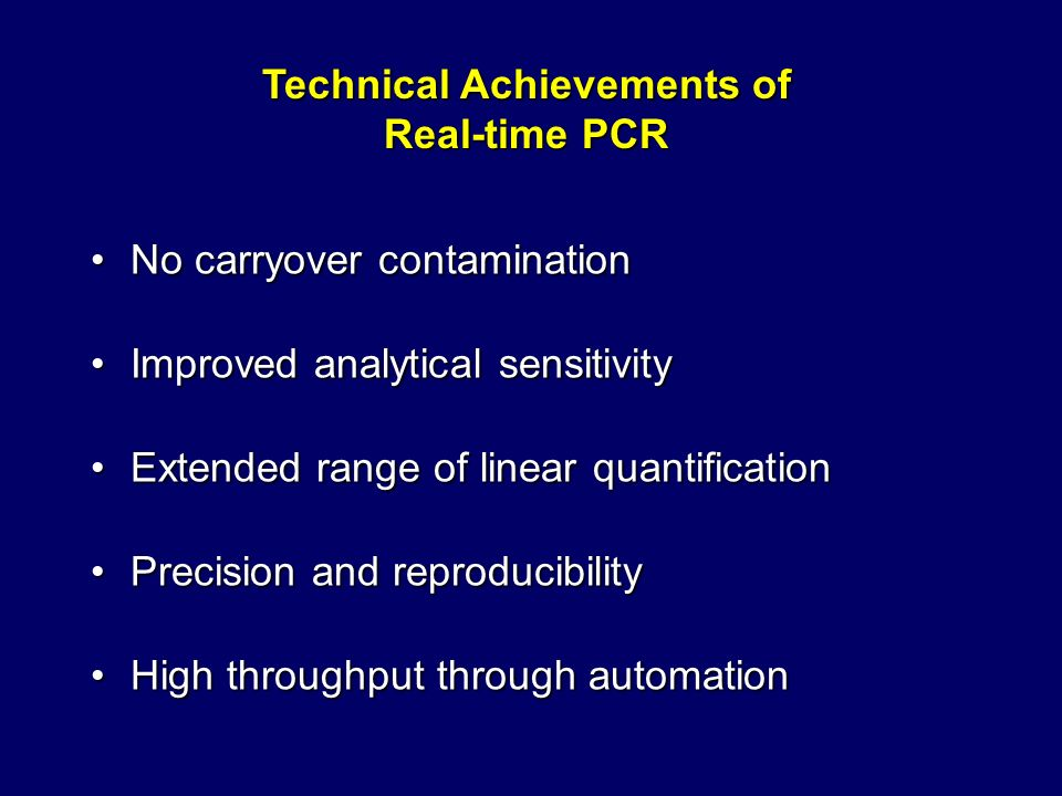 Technical Achievements of Real-time PCR No carryover contaminationNo carryover contamination Improved analytical sensitivityImproved analytical sensit