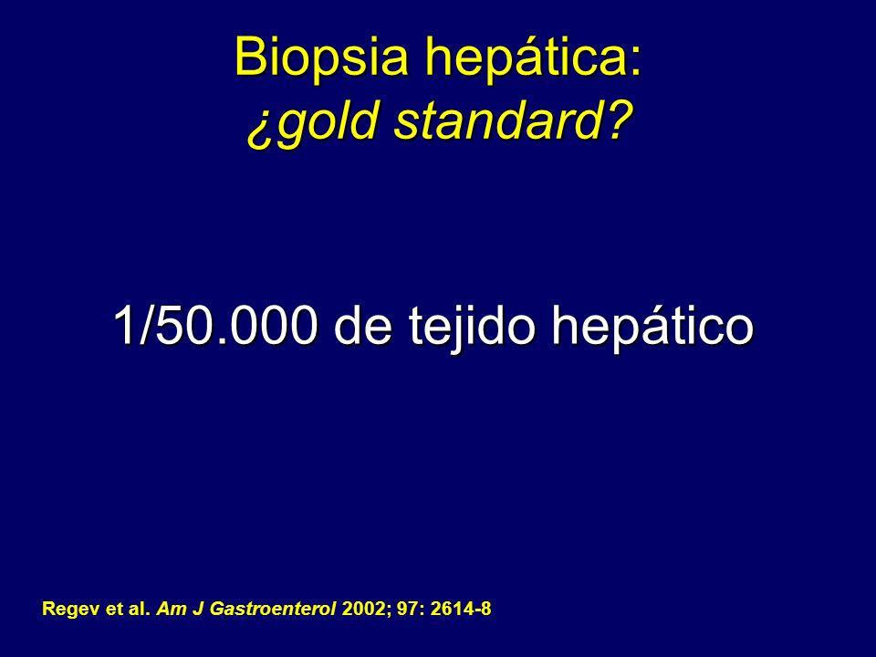 Biopsia hepática: ¿gold standard? 1/50.000 de tejido hepático Regev et al. Am J Gastroenterol 2002; 97: 2614-8