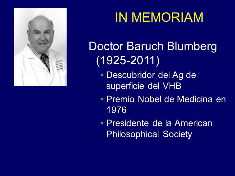 IN MEMORIAM Doctor Baruch Blumberg (1925-2011) Descubridor del Ag de superficie del VHB Premio Nobel de Medicina en 1976 Presidente de la American Phi