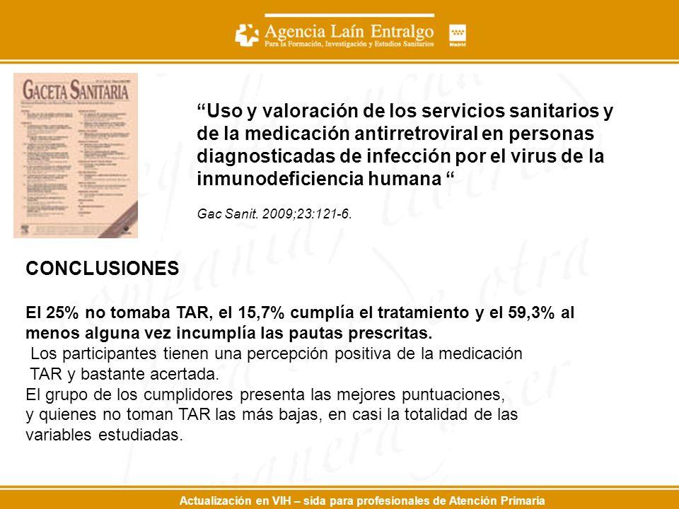 Actualización en VIH – sida para profesionales de Atención Primaria Uso y valoración de los servicios sanitarios y de la medicación antirretroviral en personas diagnosticadas de infección por el virus de la inmunodeficiencia humana Gac Sanit.