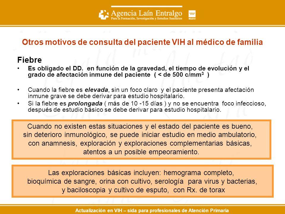 Actualización en VIH – sida para profesionales de Atención Primaria Otros motivos de consulta del paciente VIH al médico de familia Fiebre Es obligado el DD.