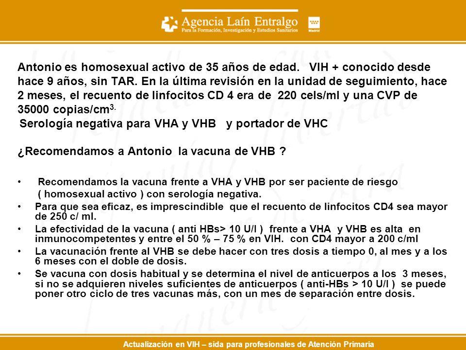 Actualización en VIH – sida para profesionales de Atención Primaria Antonio es homosexual activo de 35 años de edad. VIH + conocido desde hace 9 años,