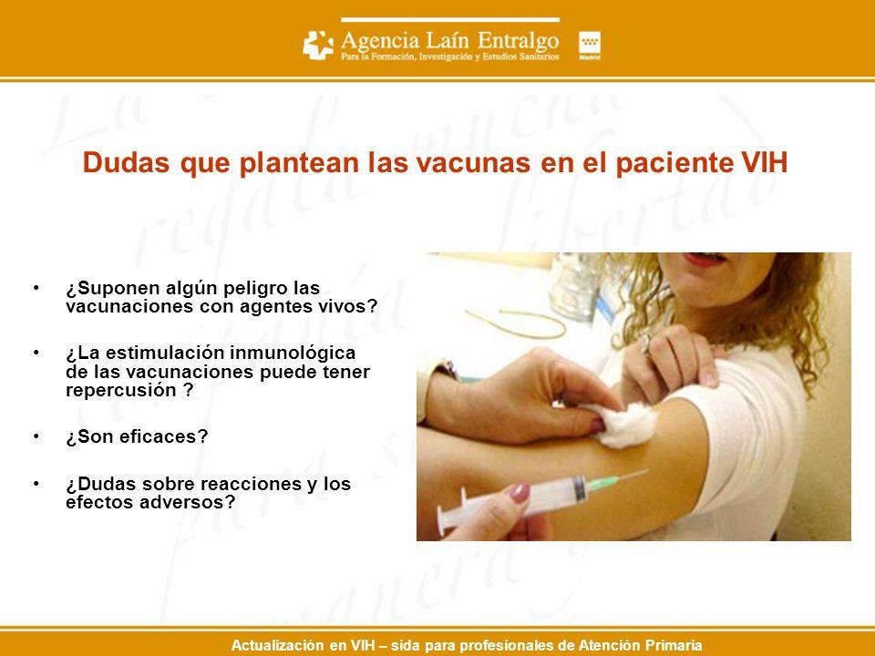 Actualización en VIH – sida para profesionales de Atención Primaria Dudas que plantean las vacunas en el paciente VIH ¿Suponen algún peligro las vacun