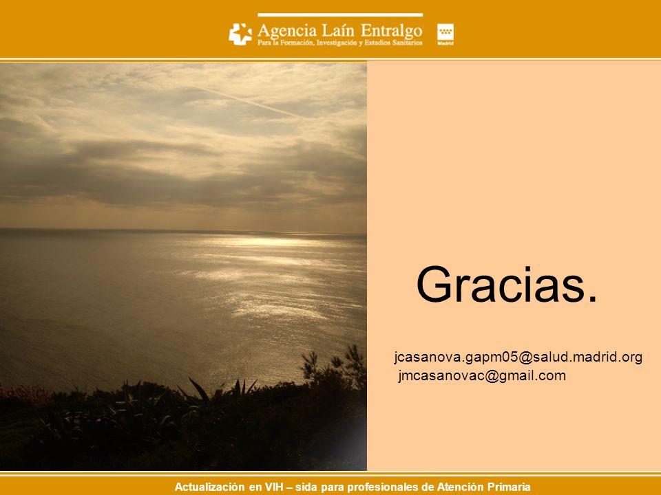 Actualización en VIH – sida para profesionales de Atención Primaria Gracias. jcasanova.gapm05@salud.madrid.org jmcasanovac@gmail.com
