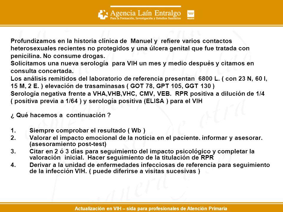 Actualización en VIH – sida para profesionales de Atención Primaria Profundizamos en la historia clínica de Manuel y refiere varios contactos heterose