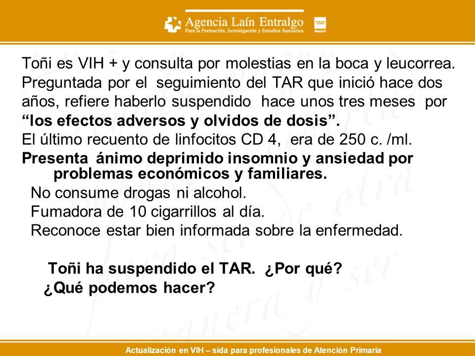 Actualización en VIH – sida para profesionales de Atención Primaria Toñi es VIH + y consulta por molestias en la boca y leucorrea. Preguntada por el s