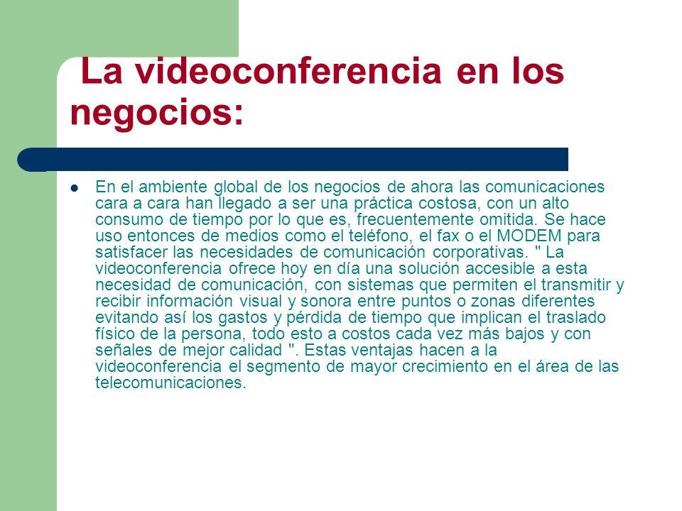 La videoconferencia en los negocios: En el ambiente global de los negocios de ahora las comunicaciones cara a cara han llegado a ser una práctica cost