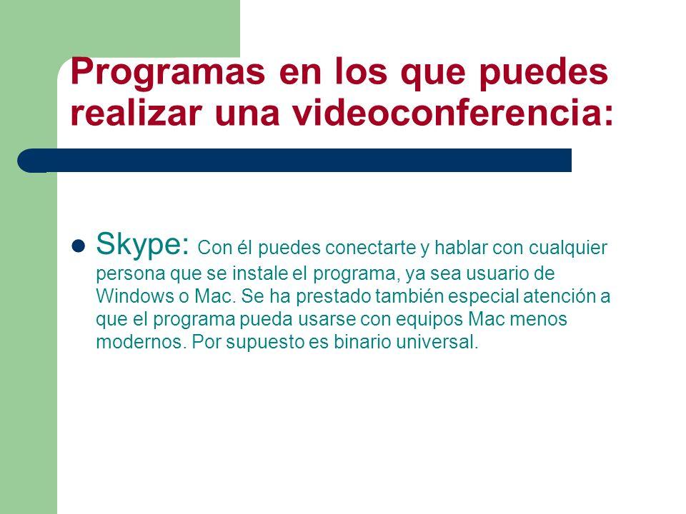 Programas en los que puedes realizar una videoconferencia: Skype: Con él puedes conectarte y hablar con cualquier persona que se instale el programa,
