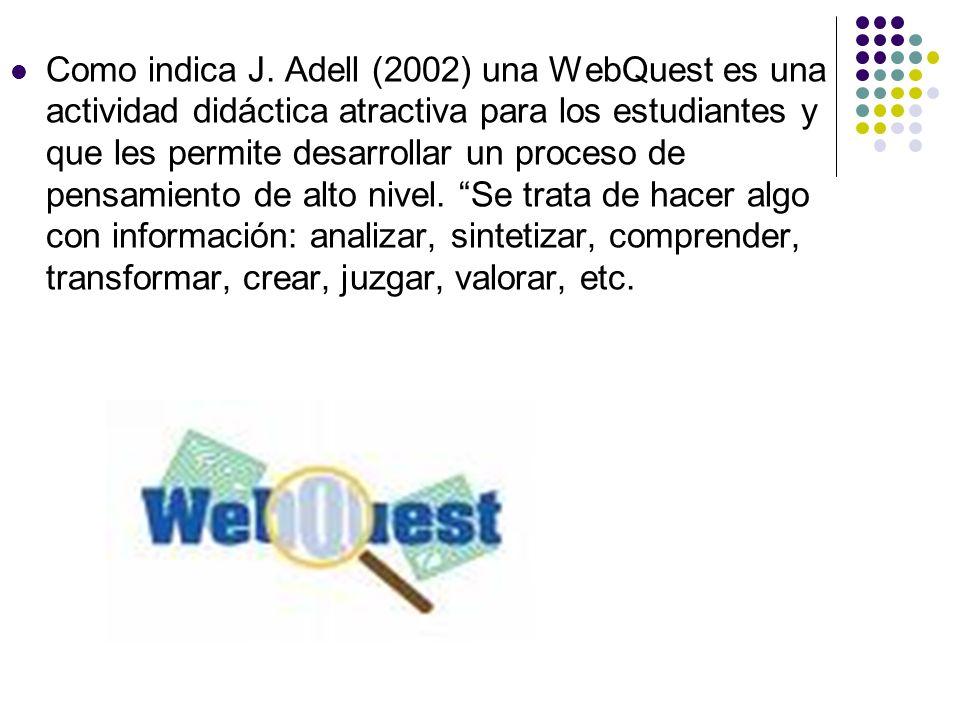 Como indica J. Adell (2002) una WebQuest es una actividad didáctica atractiva para los estudiantes y que les permite desarrollar un proceso de pensami