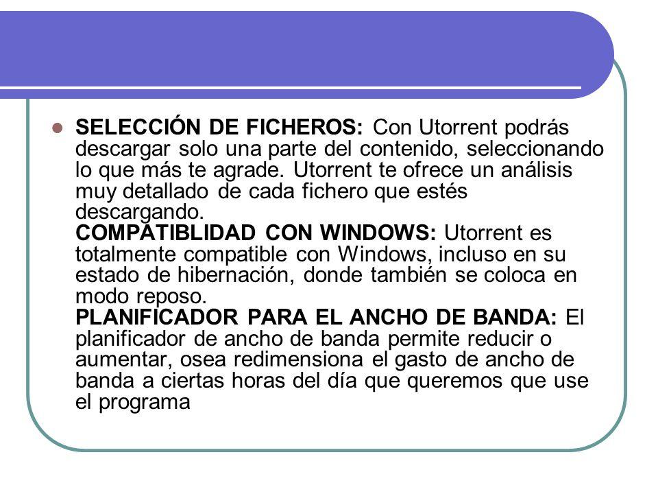SELECCIÓN DE FICHEROS: Con Utorrent podrás descargar solo una parte del contenido, seleccionando lo que más te agrade. Utorrent te ofrece un análisis