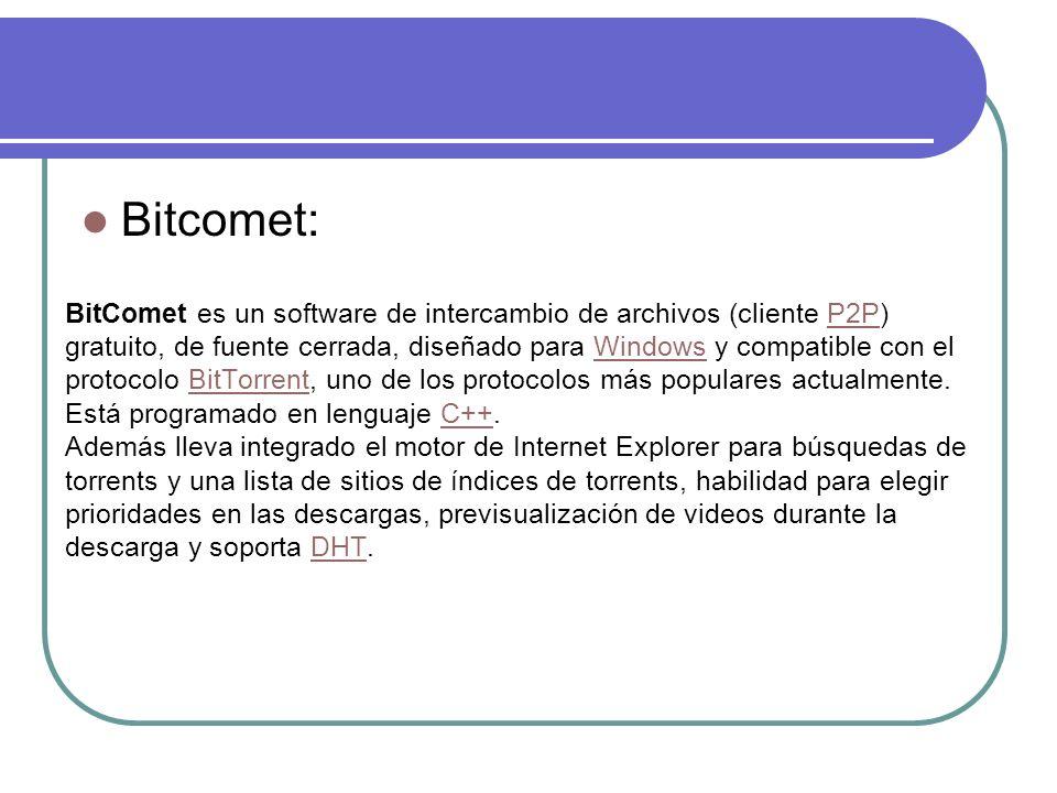 BitComet es un software de intercambio de archivos (cliente P2P) gratuito, de fuente cerrada, diseñado para Windows y compatible con el protocolo BitTorrent, uno de los protocolos más populares actualmente.