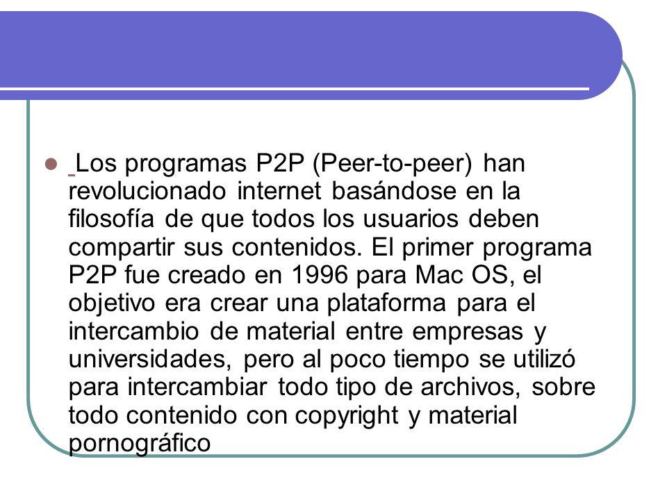 Los programas P2P (Peer-to-peer) han revolucionado internet basándose en la filosofía de que todos los usuarios deben compartir sus contenidos. El pri