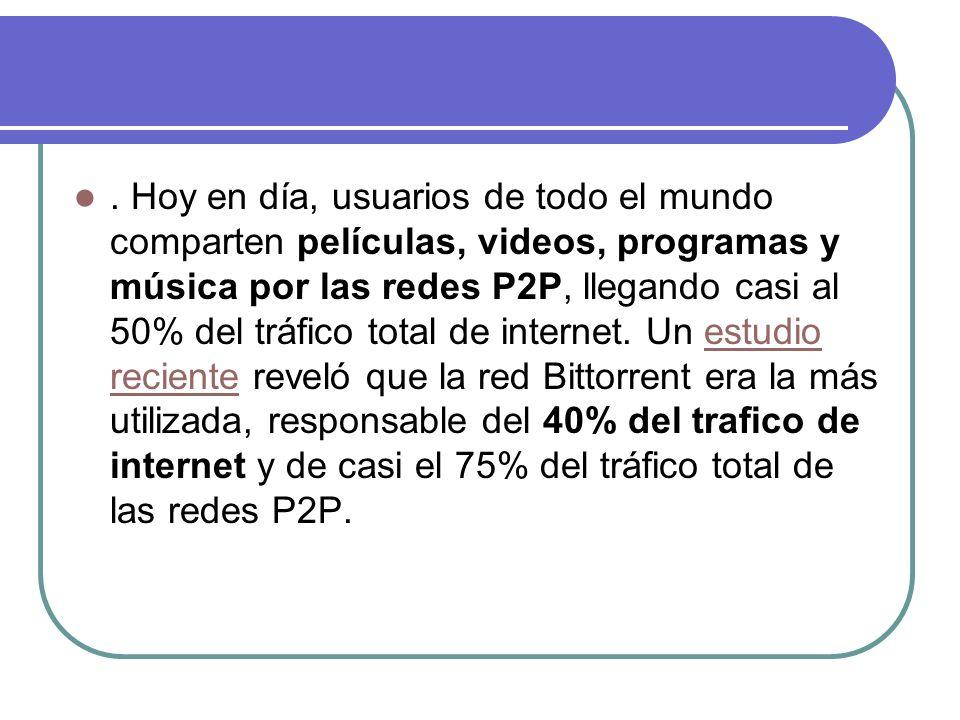 Hoy en día, usuarios de todo el mundo comparten películas, videos, programas y música por las redes P2P, llegando casi al 50% del tráfico total de internet.