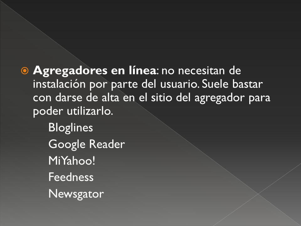 Agregadores en línea: no necesitan de instalación por parte del usuario.
