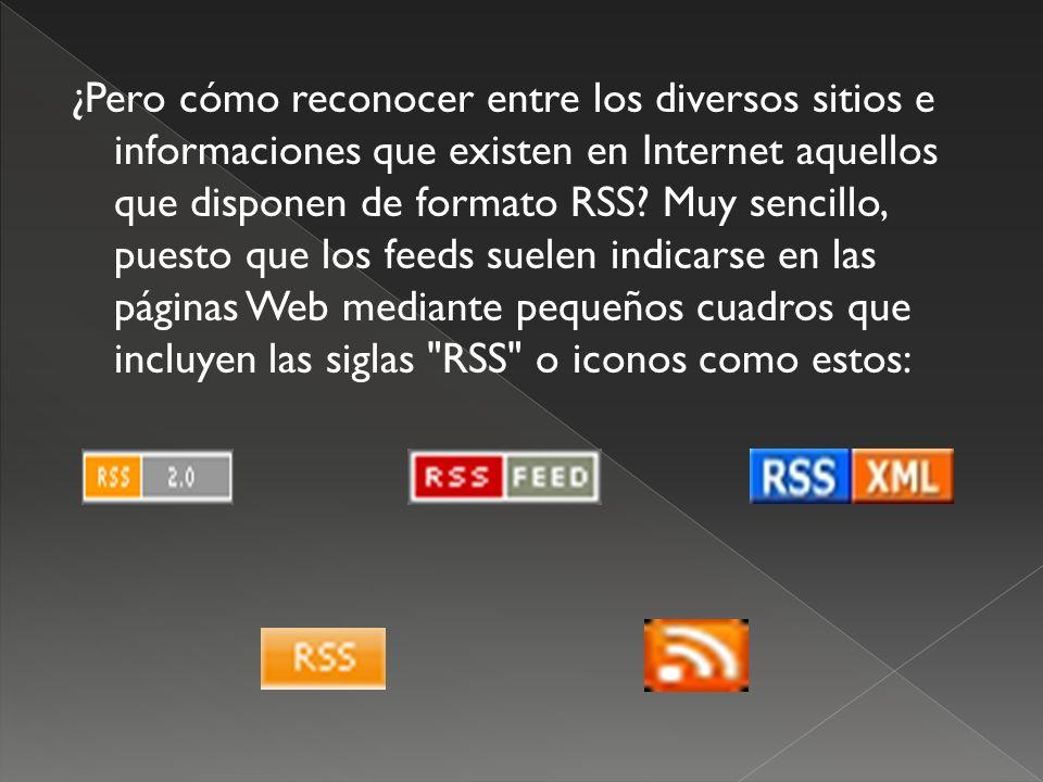 ¿Pero cómo reconocer entre los diversos sitios e informaciones que existen en Internet aquellos que disponen de formato RSS.