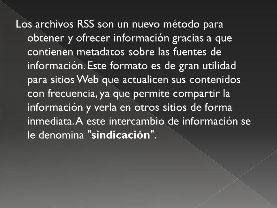 Los archivos RSS son un nuevo método para obtener y ofrecer información gracias a que contienen metadatos sobre las fuentes de información.