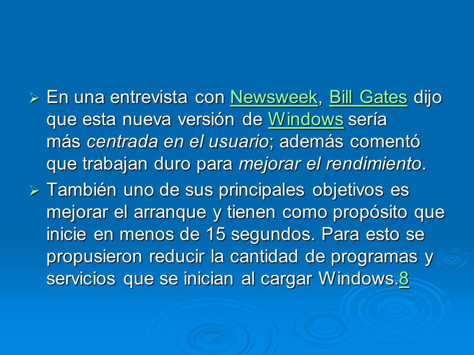 En una entrevista con Newsweek, Bill Gates dijo que esta nueva versión de Windows sería más centrada en el usuario; además comentó que trabajan duro para mejorar el rendimiento.