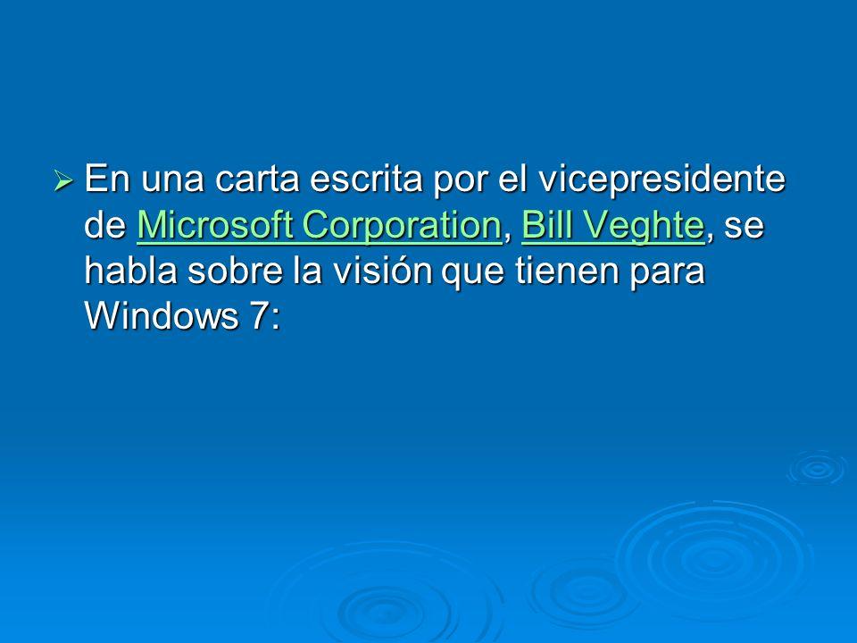 En una carta escrita por el vicepresidente de Microsoft Corporation, Bill Veghte, se habla sobre la visión que tienen para Windows 7: En una carta escrita por el vicepresidente de Microsoft Corporation, Bill Veghte, se habla sobre la visión que tienen para Windows 7:Microsoft CorporationBill VeghteMicrosoft CorporationBill Veghte