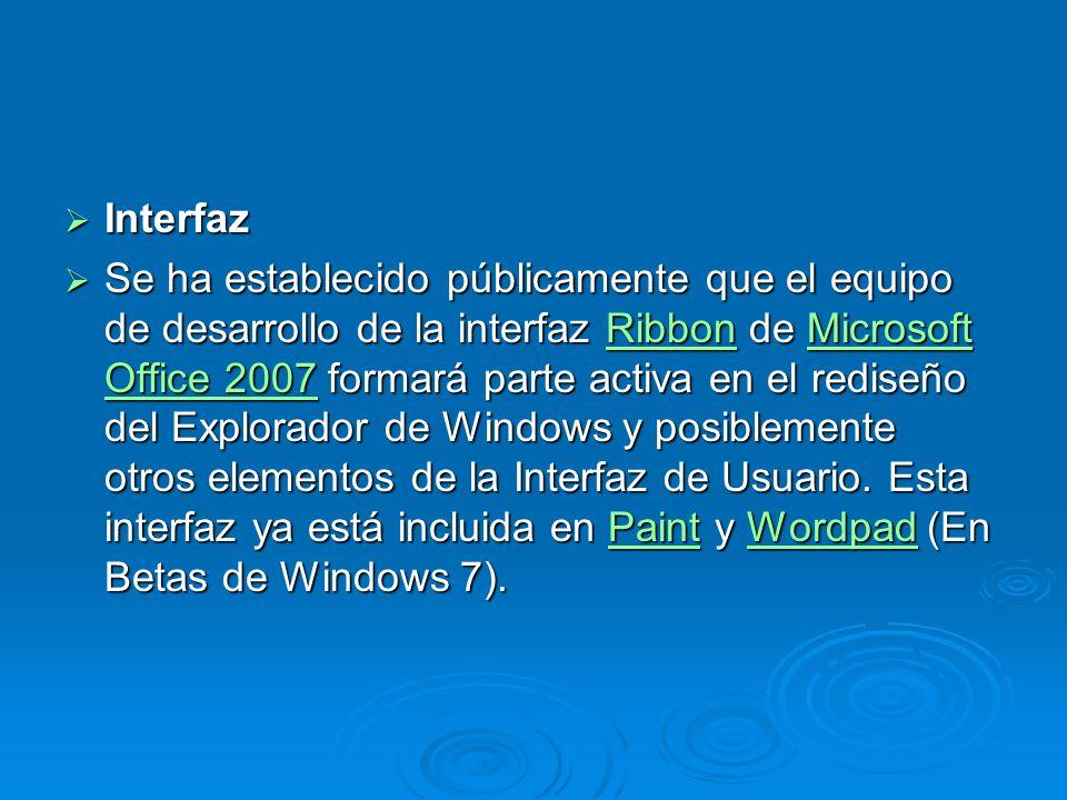 Interfaz Interfaz Se ha establecido públicamente que el equipo de desarrollo de la interfaz Ribbon de Microsoft Office 2007 formará parte activa en el rediseño del Explorador de Windows y posiblemente otros elementos de la Interfaz de Usuario.