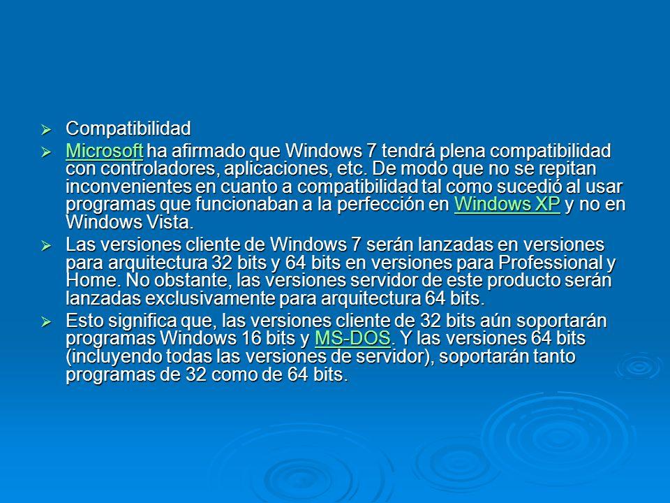 Compatibilidad Compatibilidad Microsoft ha afirmado que Windows 7 tendrá plena compatibilidad con controladores, aplicaciones, etc.