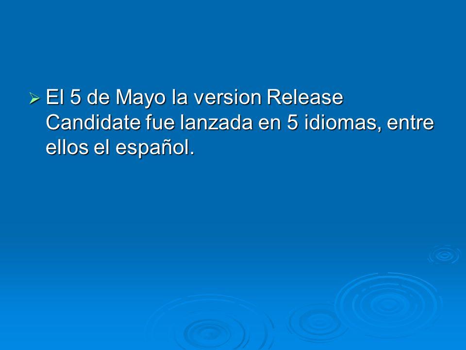 El 5 de Mayo la version Release Candidate fue lanzada en 5 idiomas, entre ellos el español.