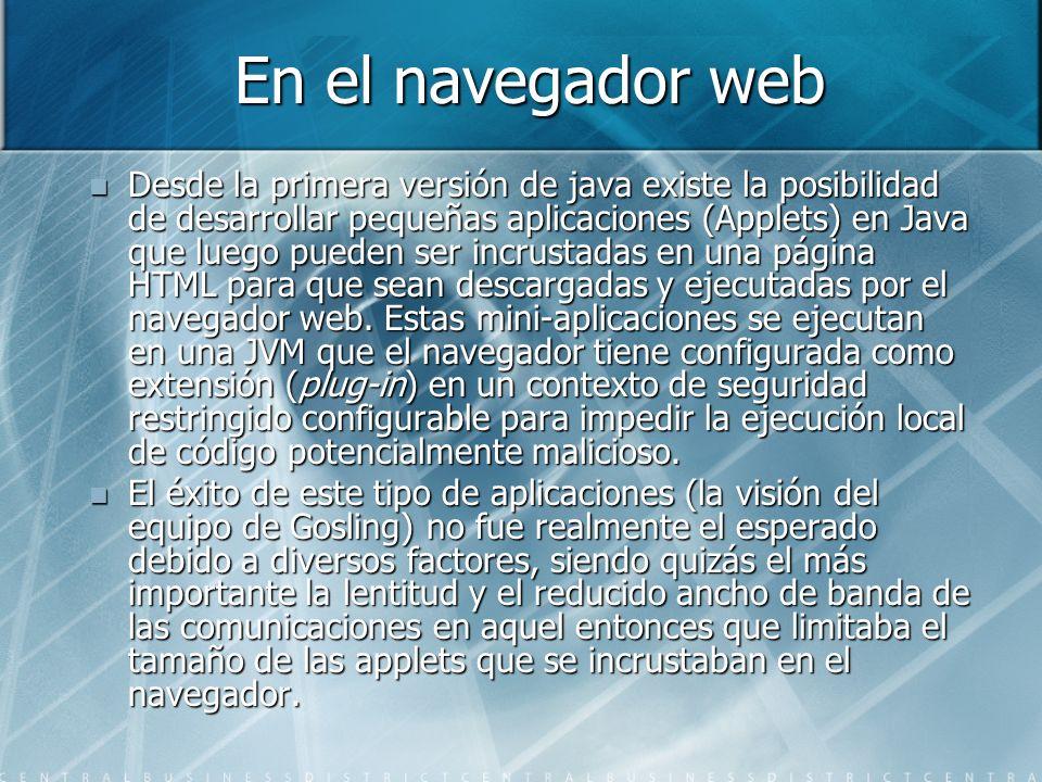 En el navegador web Desde la primera versión de java existe la posibilidad de desarrollar pequeñas aplicaciones (Applets) en Java que luego pueden ser