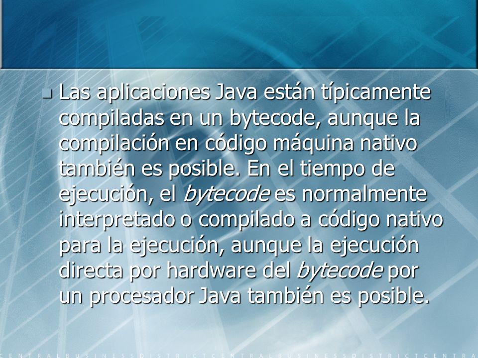 Las aplicaciones Java están típicamente compiladas en un bytecode, aunque la compilación en código máquina nativo también es posible. En el tiempo de