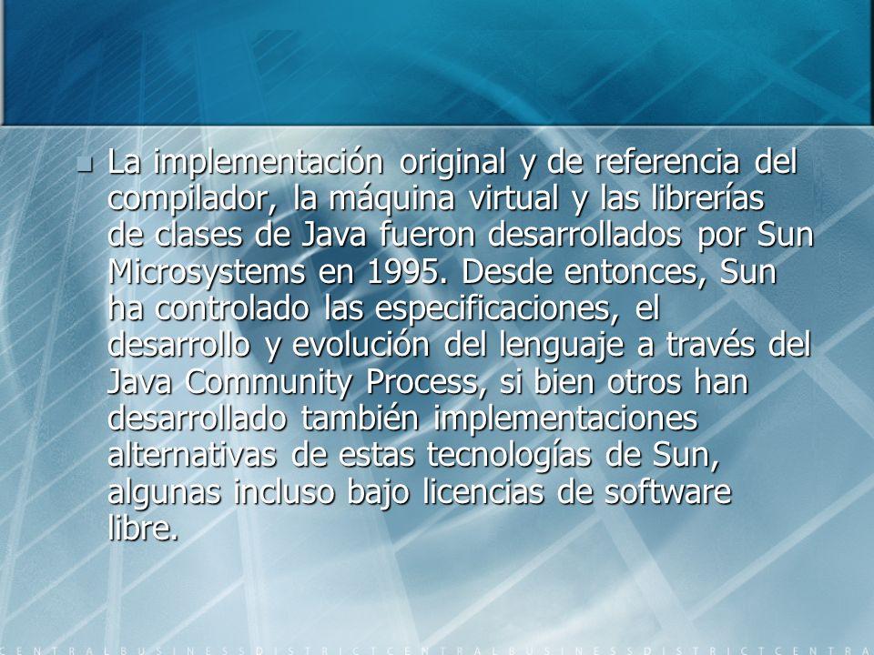 La implementación original y de referencia del compilador, la máquina virtual y las librerías de clases de Java fueron desarrollados por Sun Microsyst