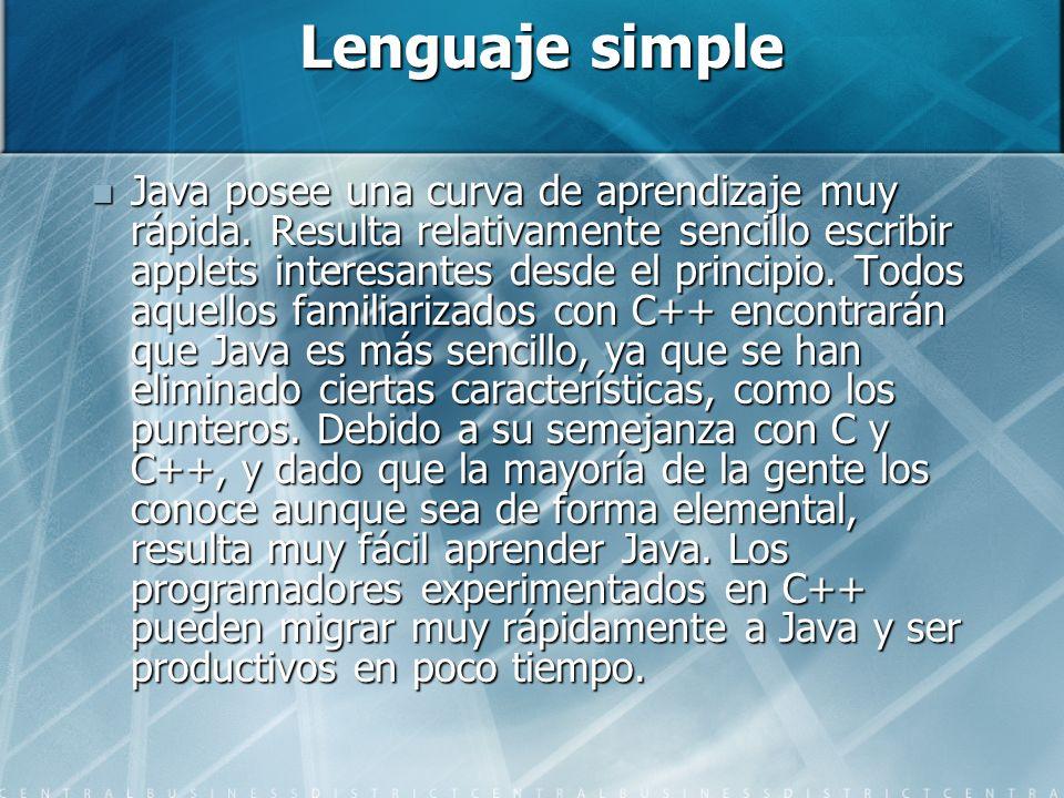 Lenguaje simple Java posee una curva de aprendizaje muy rápida. Resulta relativamente sencillo escribir applets interesantes desde el principio. Todos