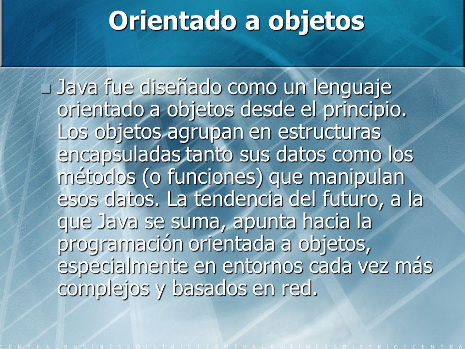 Orientado a objetos Java fue diseñado como un lenguaje orientado a objetos desde el principio. Los objetos agrupan en estructuras encapsuladas tanto s