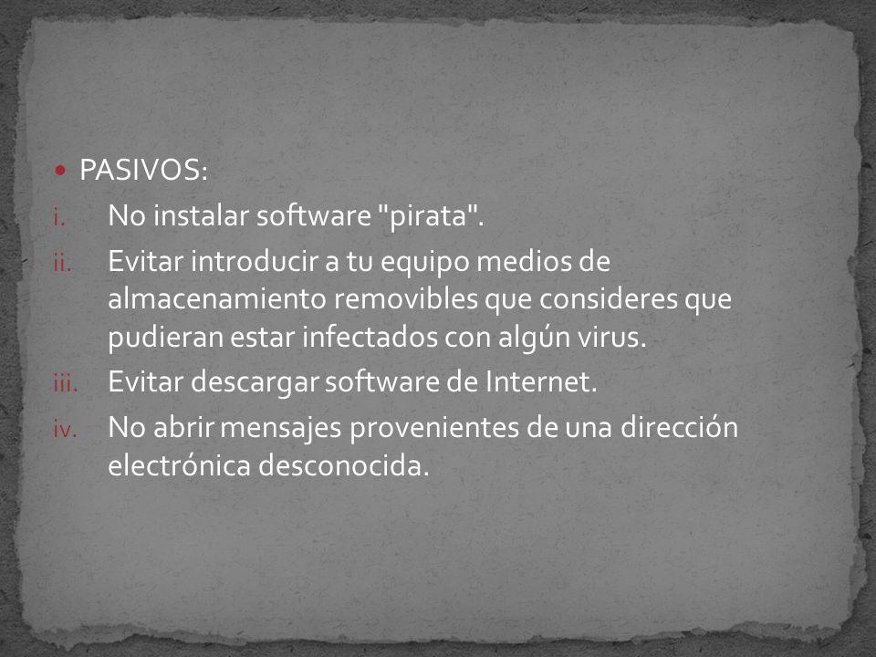 PASIVOS: i.No instalar software pirata . ii.