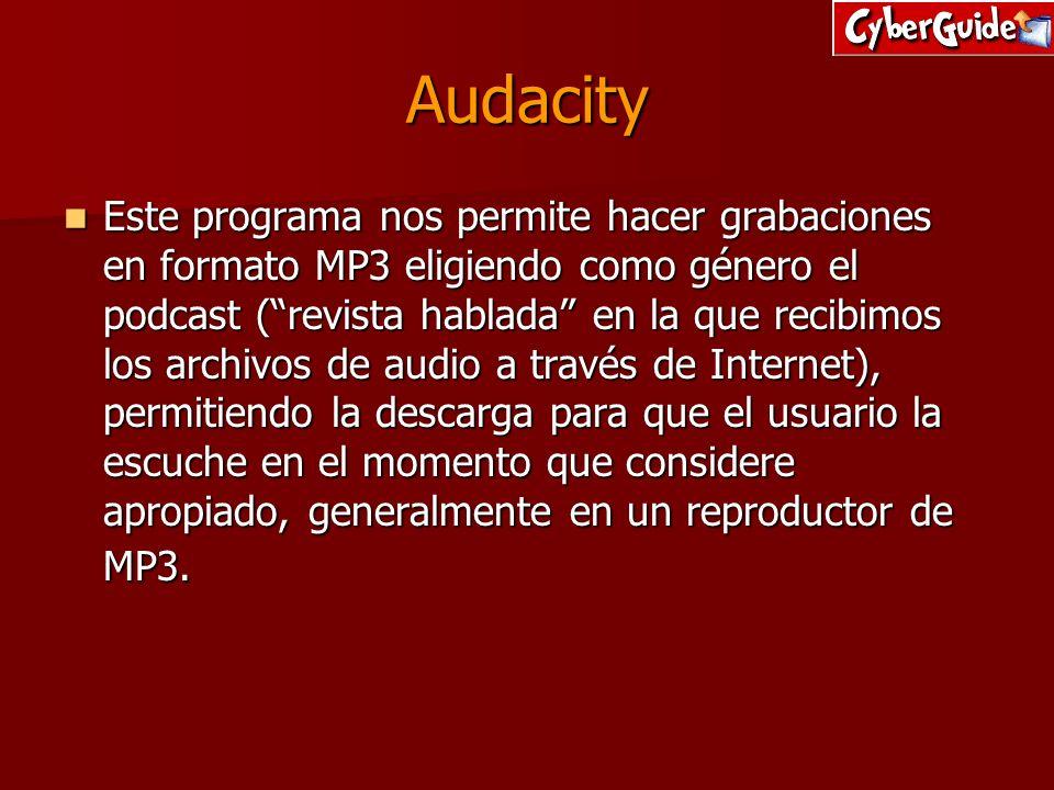 Audacity Este programa nos permite hacer grabaciones en formato MP3 eligiendo como género el podcast (revista hablada en la que recibimos los archivos