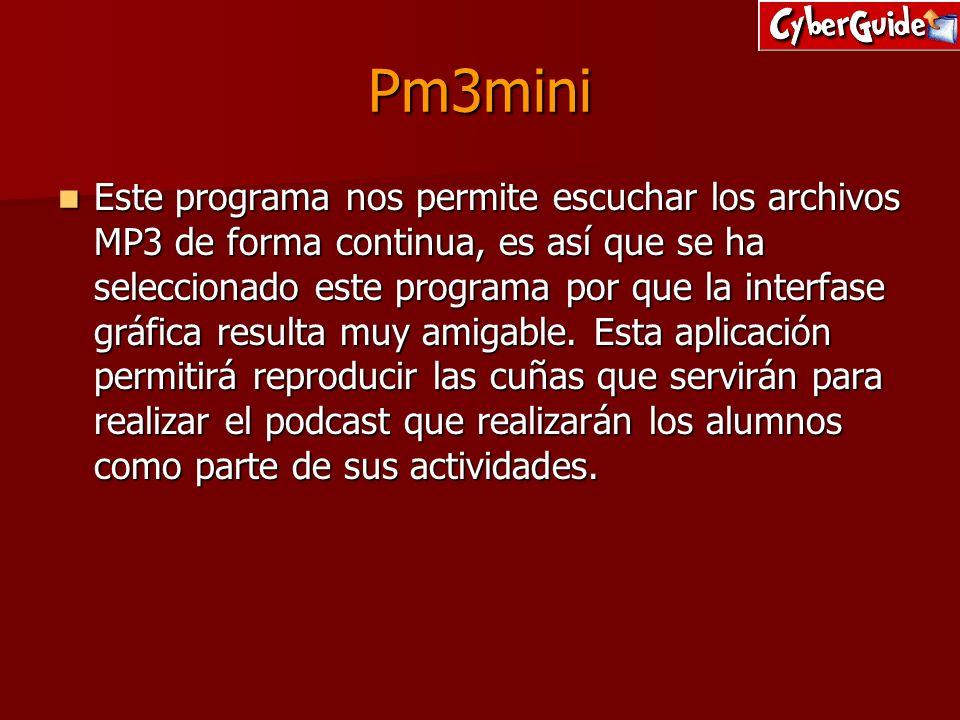 Pm3mini Este programa nos permite escuchar los archivos MP3 de forma continua, es así que se ha seleccionado este programa por que la interfase gráfic