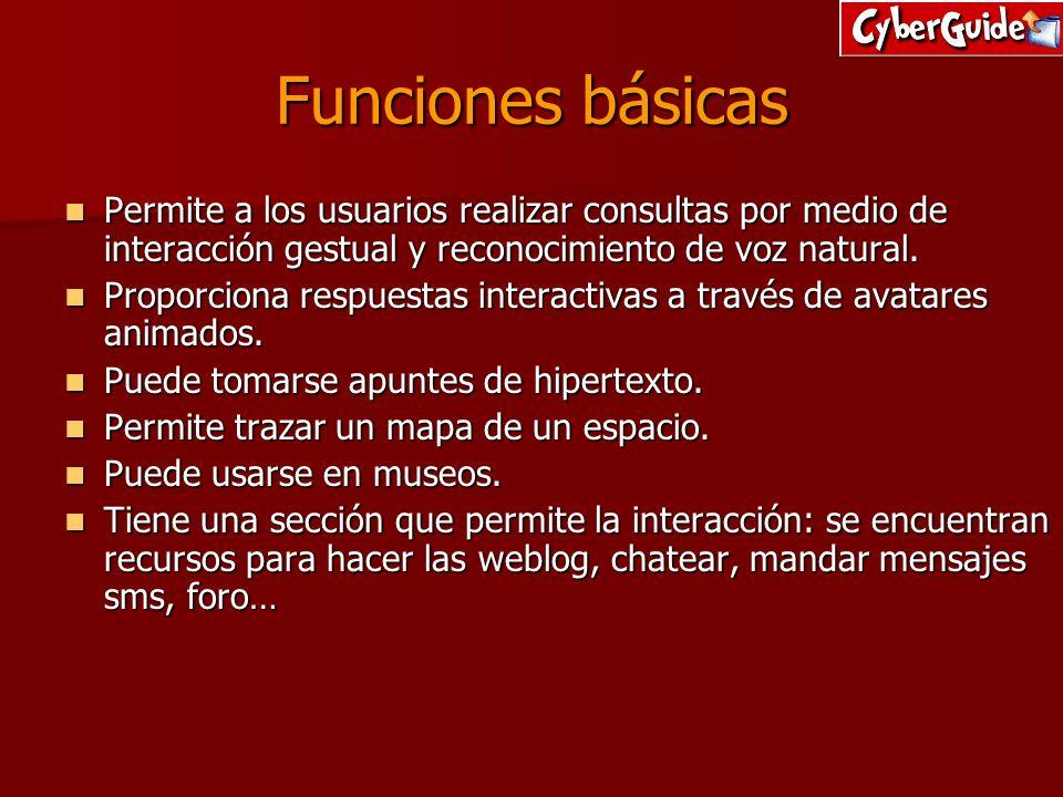 Funciones básicas Permite a los usuarios realizar consultas por medio de interacción gestual y reconocimiento de voz natural. Permite a los usuarios r