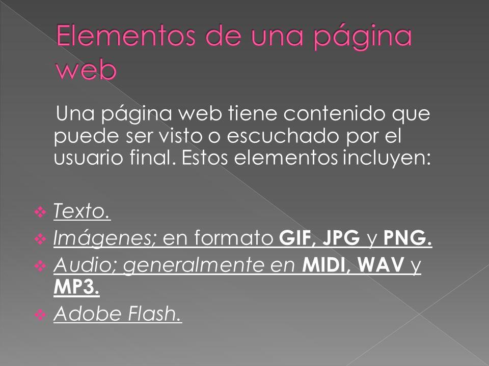 Una página web tiene contenido que puede ser visto o escuchado por el usuario final.