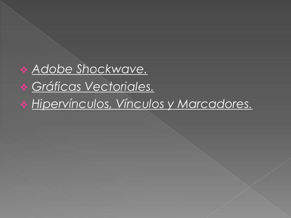 Adobe Shockwave. Gráficas Vectoriales. Hipervínculos, Vínculos y Marcadores.