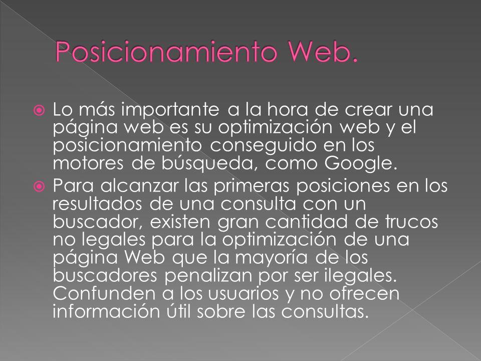 Lo más importante a la hora de crear una página web es su optimización web y el posicionamiento conseguido en los motores de búsqueda, como Google.