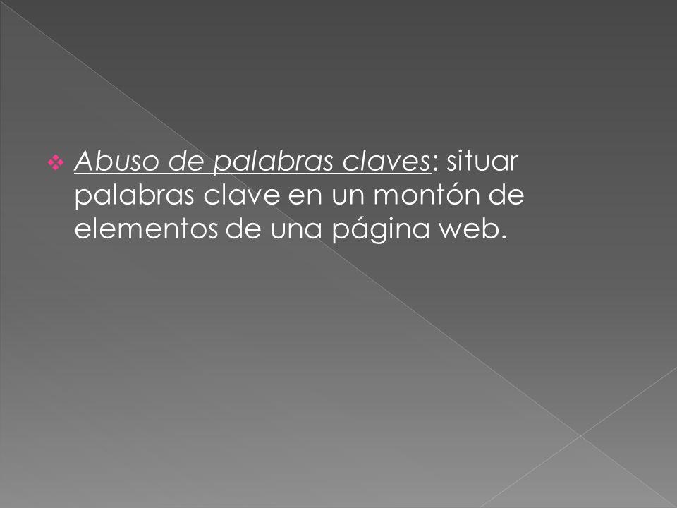 Abuso de palabras claves: situar palabras clave en un montón de elementos de una página web.