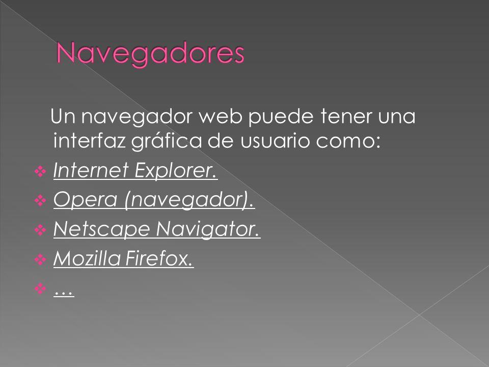 Un navegador web puede tener una interfaz gráfica de usuario como: Internet Explorer.