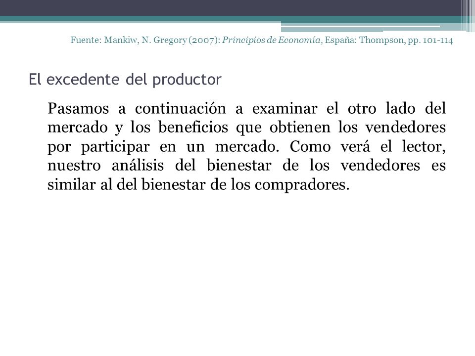 El excedente del productor Fuente: Mankiw, N. Gregory (2007): Principios de Economía, España: Thompson, pp. 101-114 Pasamos a continuación a examinar