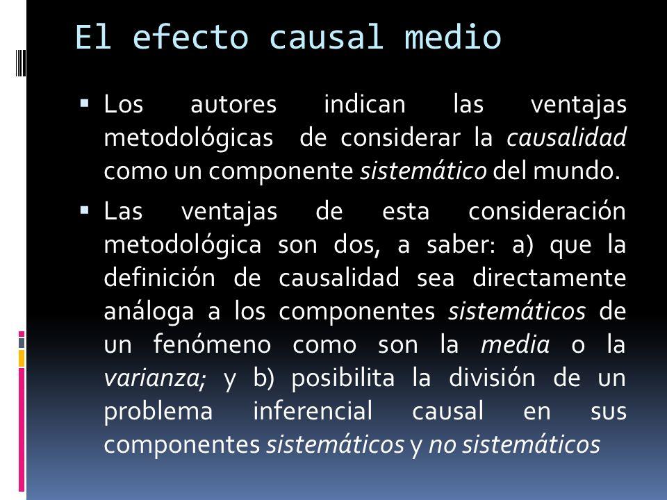 El efecto causal medio Los autores indican las ventajas metodológicas de considerar la causalidad como un componente sistemático del mundo. Las ventaj