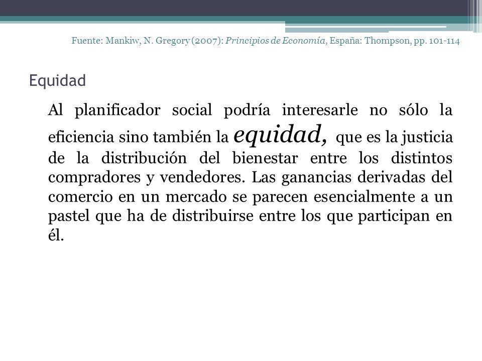 Equidad Fuente: Mankiw, N. Gregory (2007): Principios de Economía, España: Thompson, pp. 101-114 Al planificador social podría interesarle no sólo la