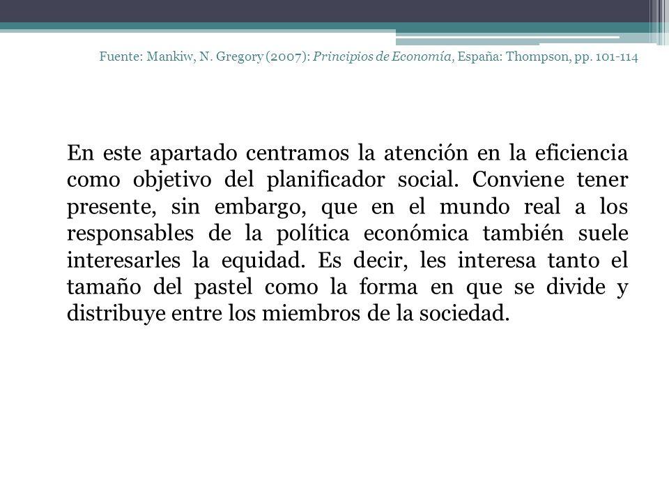 Fuente: Mankiw, N. Gregory (2007): Principios de Economía, España: Thompson, pp. 101-114 En este apartado centramos la atención en la eficiencia como