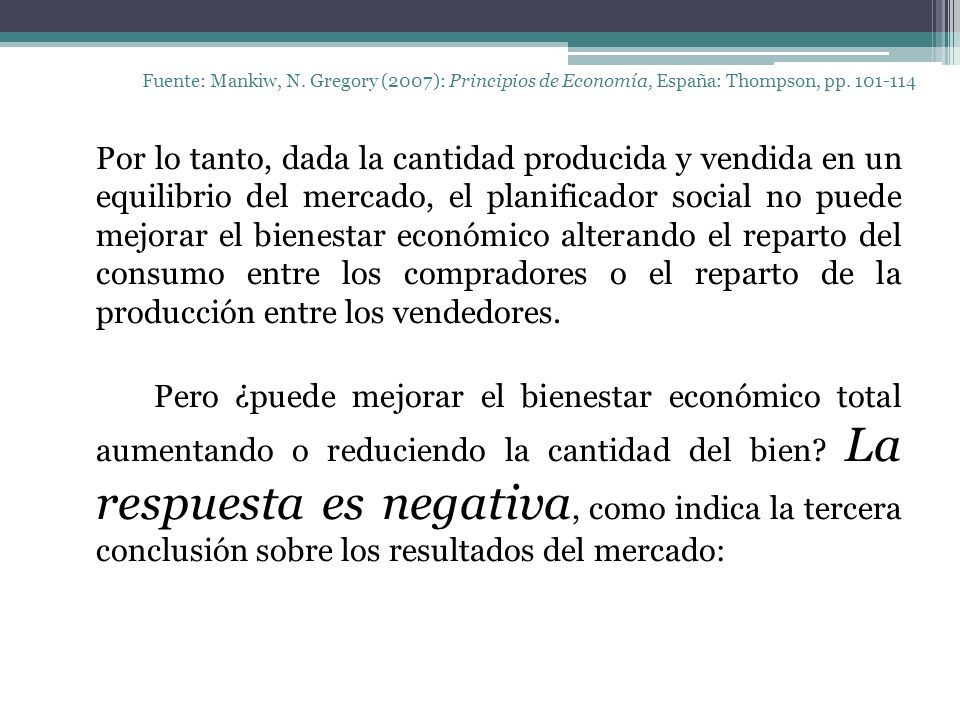Fuente: Mankiw, N. Gregory (2007): Principios de Economía, España: Thompson, pp. 101-114 Por lo tanto, dada la cantidad producida y vendida en un equi