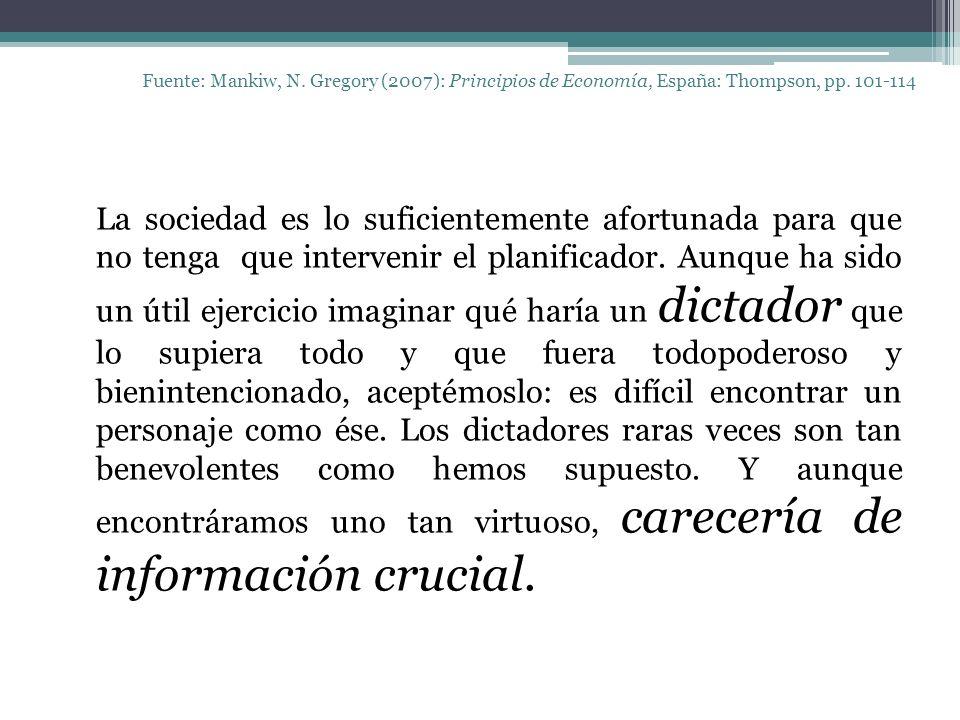 Fuente: Mankiw, N. Gregory (2007): Principios de Economía, España: Thompson, pp. 101-114 La sociedad es lo suficientemente afortunada para que no teng