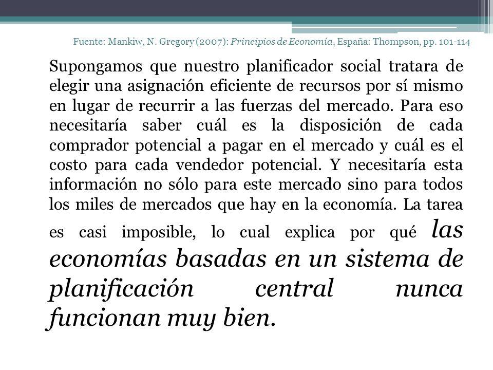 Fuente: Mankiw, N. Gregory (2007): Principios de Economía, España: Thompson, pp. 101-114 Supongamos que nuestro planificador social tratara de elegir