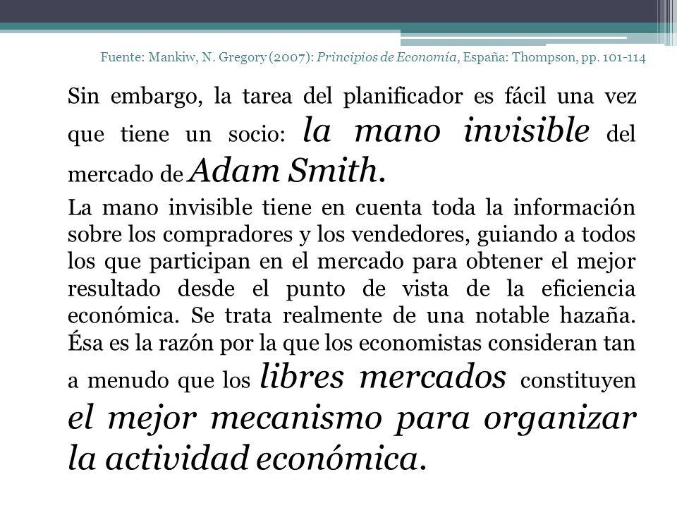 Fuente: Mankiw, N. Gregory (2007): Principios de Economía, España: Thompson, pp. 101-114 Sin embargo, la tarea del planificador es fácil una vez que t