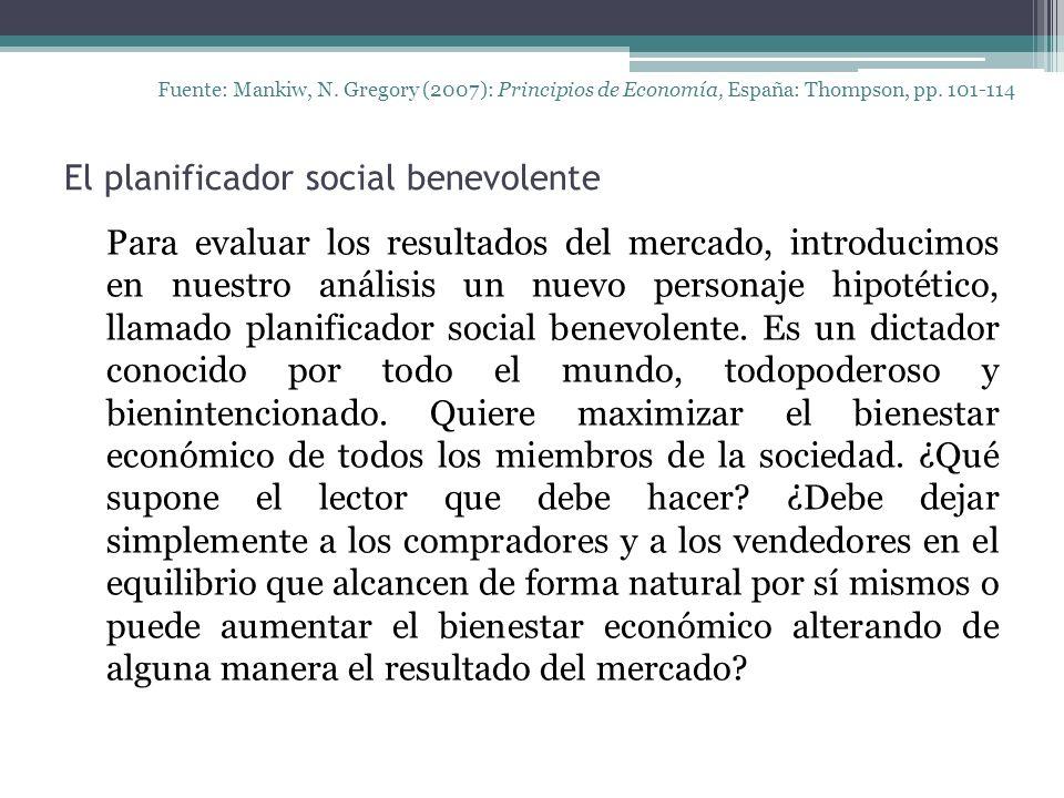 El planificador social benevolente Fuente: Mankiw, N. Gregory (2007): Principios de Economía, España: Thompson, pp. 101-114 Para evaluar los resultado