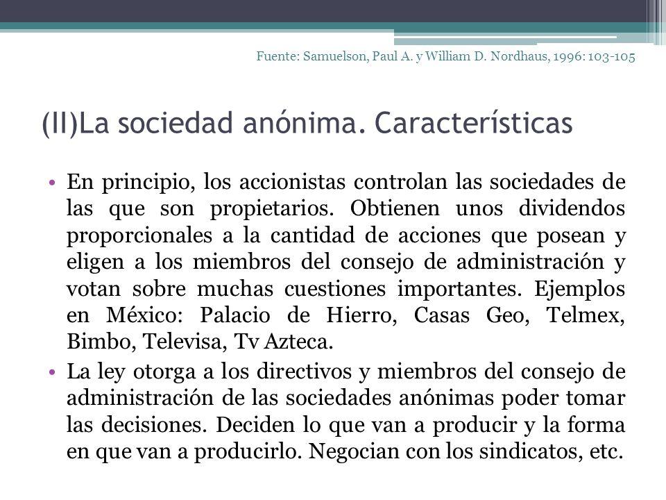 (II)La sociedad anónima. Características En principio, los accionistas controlan las sociedades de las que son propietarios. Obtienen unos dividendos