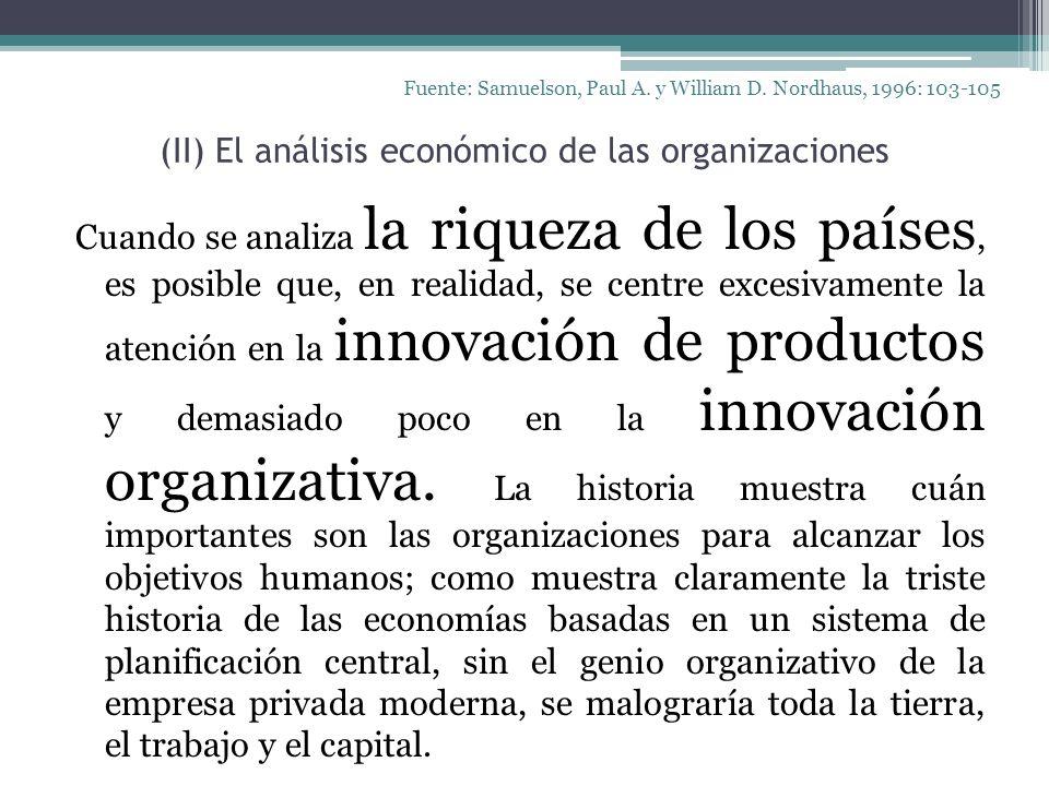 (II) El análisis económico de las organizaciones Cuando se analiza la riqueza de los países, es posible que, en realidad, se centre excesivamente la a